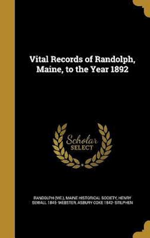 Vital Records of Randolph, Maine, to the Year 1892 af Henry Sewall 1845- Webster