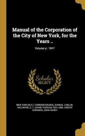 Bog, hardback Manual of the Corporation of the City of New York, for the Years ..; Volume Yr. 1847 af Samuel J. Willis