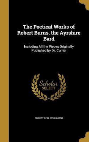 Bog, hardback The Poetical Works of Robert Burns, the Ayrshire Bard af Robert 1759-1796 Burns