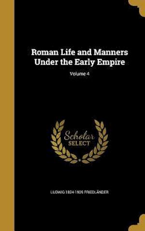 Roman Life and Manners Under the Early Empire; Volume 4 af Ludwig 1824-1909 Friedlander