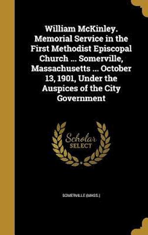 Bog, hardback William McKinley. Memorial Service in the First Methodist Episcopal Church ... Somerville, Massachusetts ... October 13, 1901, Under the Auspices of t