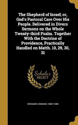 Bog, hardback The Shepherd of Israel; Or, God's Pastoral Care Over His People. Delivered in Divers Sermons on the Whole Twenty-Third Psalm. Together with the Doctri