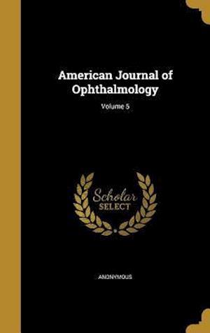 Bog, hardback American Journal of Ophthalmology; Volume 5
