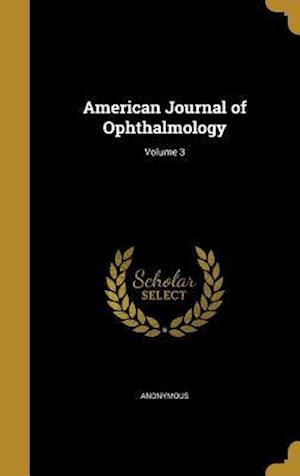 Bog, hardback American Journal of Ophthalmology; Volume 3
