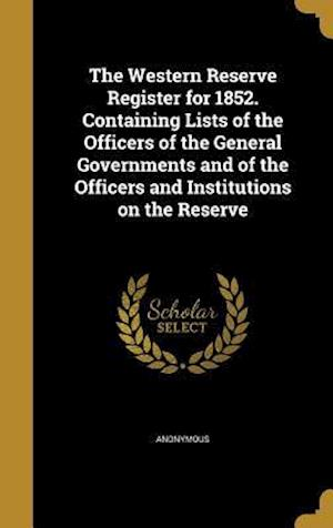 Bog, hardback The Western Reserve Register for 1852. Containing Lists of the Officers of the General Governments and of the Officers and Institutions on the Reserve