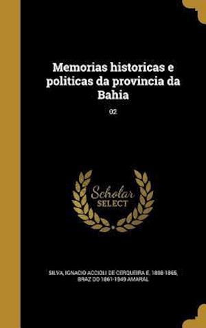 Memorias Historicas E Politicas Da Provincia Da Bahia; 02 af Braz Do 1861-1949 Amaral