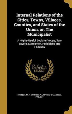 Bog, hardback Internal Relations of the Cities, Towns, Villages, Counties, and States of the Union, Or, the Municipalist