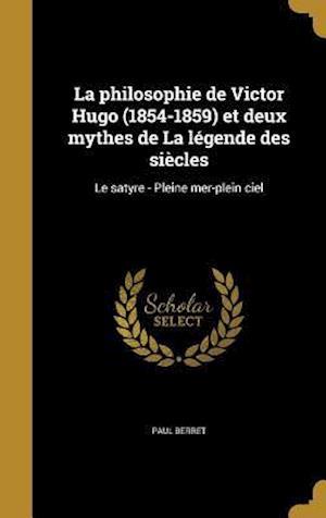 Bog, hardback La Philosophie de Victor Hugo (1854-1859) Et Deux Mythes de La Legende Des Siecles af Paul Berret
