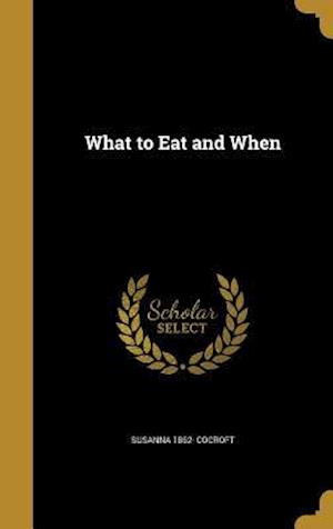 What to Eat and When af Susanna 1862- Cocroft