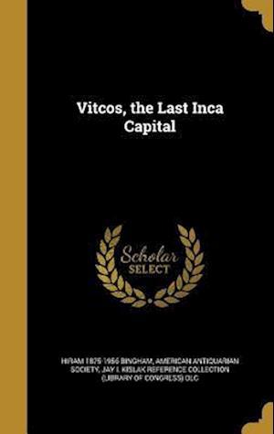 Bog, hardback Vitcos, the Last Inca Capital af Hiram 1875-1956 Bingham