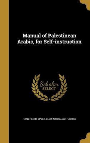 Bog, hardback Manual of Palestinean Arabic, for Self-Instruction af Hans Henry Spoer, Elias Nasrallah Haddad