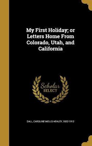 Bog, hardback My First Holiday; Or Letters Home from Colorado, Utah, and California