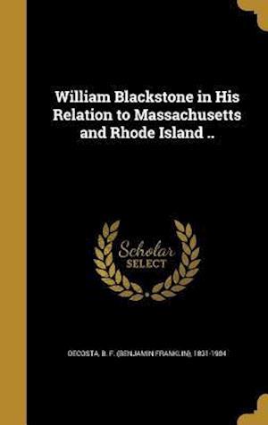 Bog, hardback William Blackstone in His Relation to Massachusetts and Rhode Island ..