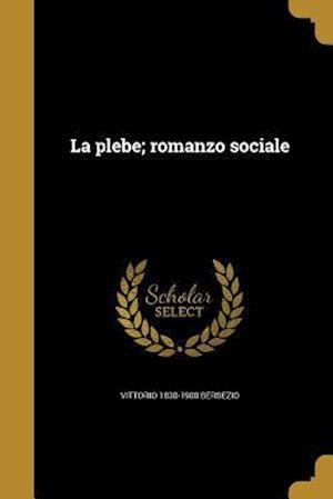 Bog, paperback La Plebe; Romanzo Sociale af Vittorio 1830-1900 Bersezio
