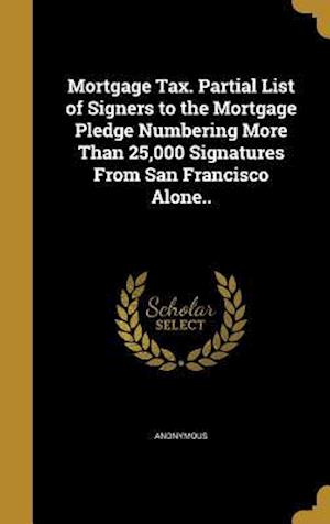 Bog, hardback Mortgage Tax. Partial List of Signers to the Mortgage Pledge Numbering More Than 25,000 Signatures from San Francisco Alone..