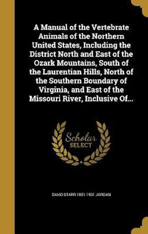 Bog, hardback A   Manual of the Vertebrate Animals of the Northern United States, Including the District North and East of the Ozark Mountains, South of the Laurent af David Starr 1851-1931 Jordan