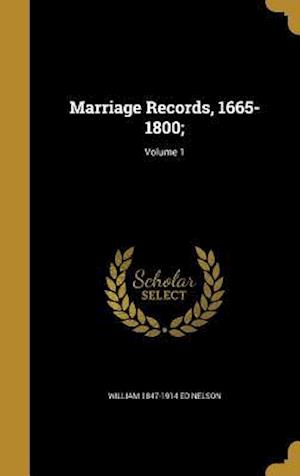 Marriage Records, 1665-1800;; Volume 1 af William 1847-1914 Ed Nelson