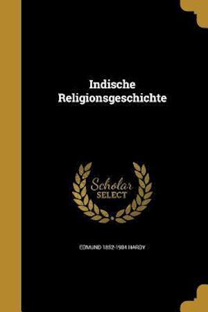 Indische Religionsgeschichte af Edmund 1852-1904 Hardy