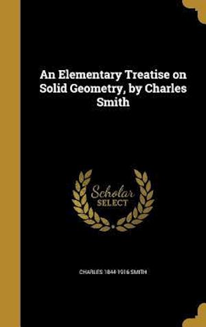 Bog, hardback An Elementary Treatise on Solid Geometry, by Charles Smith af Charles 1844-1916 Smith