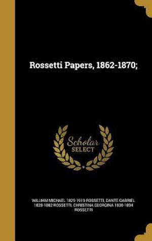 Bog, hardback Rossetti Papers, 1862-1870; af Dante Gabriel 1828-1882 Rossetti, William Michael 1829-1919 Rossetti, Christina Georgina 1830-1894 Rossetti