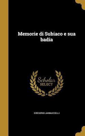 Bog, hardback Memorie Di Subiaco E Sua Badia af Gregorio Jannuccelli