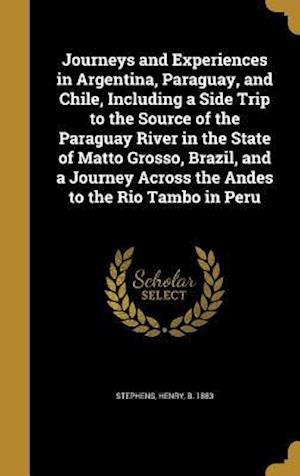 Bog, hardback Journeys and Experiences in Argentina, Paraguay, and Chile, Including a Side Trip to the Source of the Paraguay River in the State of Matto Grosso, Br