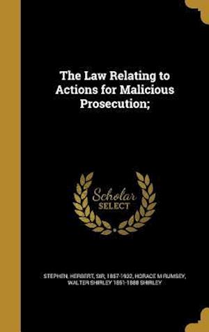 The Law Relating to Actions for Malicious Prosecution; af Horace M. Rumsey, Walter Shirley 1851-1888 Shirley