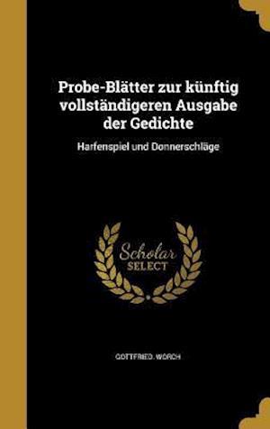 Bog, hardback Probe-Blatter Zur Kunftig Vollstandigeren Ausgabe Der Gedichte af Gottfried Worch