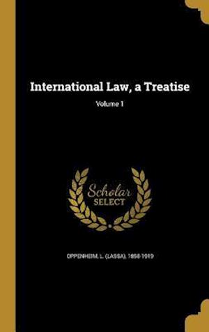 Bog, hardback International Law, a Treatise; Volume 1