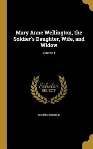 Bog, hardback Mary Anne Wellington, the Soldier's Daughter, Wife, and Widow; Volume 1 af Richard Cobbold