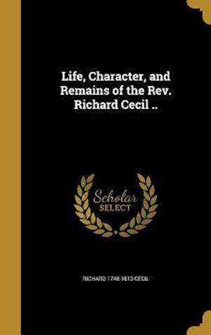 Life, Character, and Remains of the REV. Richard Cecil .. af Richard 1748-1810 Cecil