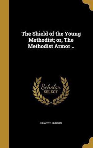 Bog, hardback The Shield of the Young Methodist; Or, the Methodist Armor .. af Hilary T. Hudson