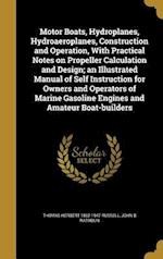 Motor Boats, Hydroplanes, Hydroaeroplanes, Construction and Operation, with Practical Notes on Propeller Calculation and Design; An Illustrated Manual af Thomas Herbert 1862-1947 Russell, John B. Rathbun