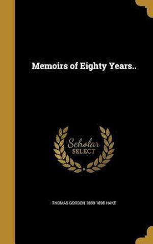 Bog, hardback Memoirs of Eighty Years.. af Thomas Gordon 1809-1895 Hake