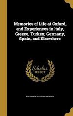 Memories of Life at Oxford, and Experiences in Italy, Greece, Turkey, Germany, Spain, and Elsewhere af Frederick 1827-1906 Meyrick