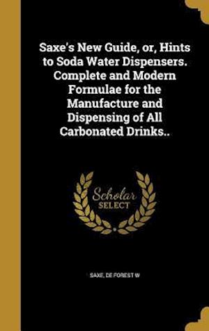 Bog, hardback Saxe's New Guide, Or, Hints to Soda Water Dispensers. Complete and Modern Formulae for the Manufacture and Dispensing of All Carbonated Drinks..