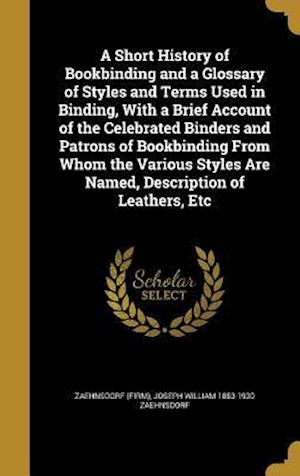 Bog, hardback A   Short History of Bookbinding and a Glossary of Styles and Terms Used in Binding, with a Brief Account of the Celebrated Binders and Patrons of Boo af Joseph William 1853-1930 Zaehnsdorf