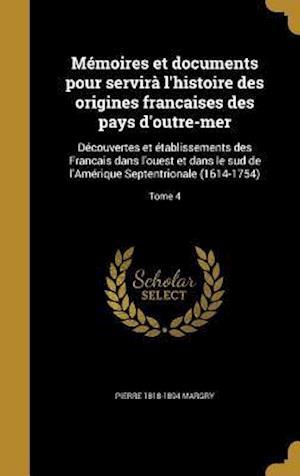 Bog, hardback Memoires Et Documents Pour Servira L'Histoire Des Origines Francaises Des Pays D'Outre-Mer af Pierre 1818-1894 Margry