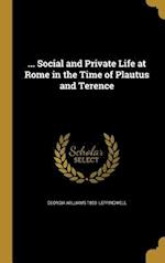 ... Social and Private Life at Rome in the Time of Plautus and Terence af Georgia Williams 1893- Leffingwell