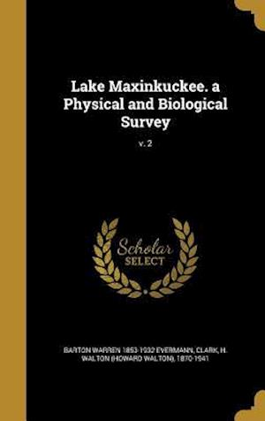 Lake Maxinkuckee. a Physical and Biological Survey; V. 2 af Barton Warren 1853-1932 Evermann
