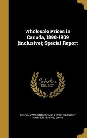 Bog, hardback Wholesale Prices in Canada, 1890-1909 (Inclusive); Special Report af Robert Hamilton 1874-1960 Coats