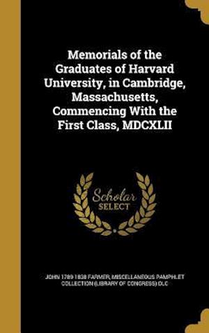 Bog, hardback Memorials of the Graduates of Harvard University, in Cambridge, Massachusetts, Commencing with the First Class, MDCXLII af John 1789-1838 Farmer