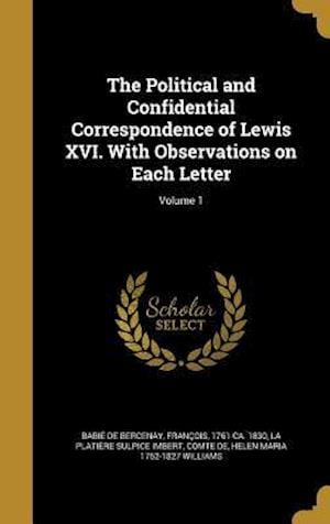 Bog, hardback The Political and Confidential Correspondence of Lewis XVI. with Observations on Each Letter; Volume 1 af Helen Maria 1762-1827 Williams