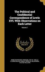 The Political and Confidential Correspondence of Lewis XVI. with Observations on Each Letter; Volume 1 af Helen Maria 1762-1827 Williams