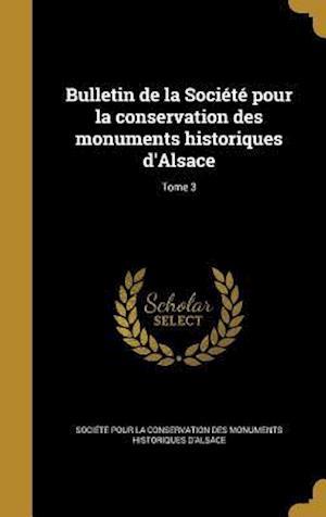 Bog, hardback Bulletin de La Societe Pour La Conservation Des Monuments Historiques D'Alsace; Tome 3