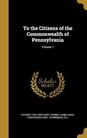 Bog, hardback To the Citizens of the Commonwealth of Pennsylvania; Volume 1 af Mathew 1760-1839 Carey