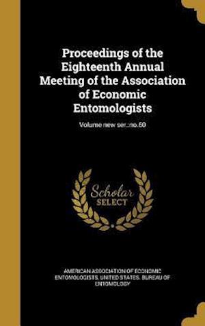 Bog, hardback Proceedings of the Eighteenth Annual Meeting of the Association of Economic Entomologists; Volume New Ser.