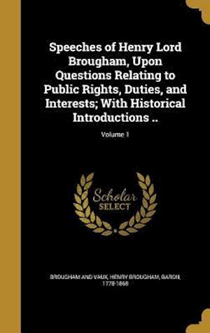 Bog, hardback Speeches of Henry Lord Brougham, Upon Questions Relating to Public Rights, Duties, and Interests; With Historical Introductions ..; Volume 1