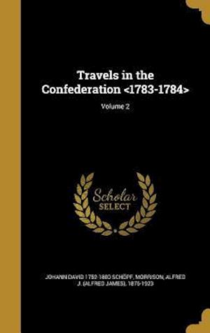 Bog, hardback Travels in the Confederation ; Volume 2 af Johann David 1752-1800 Schopf