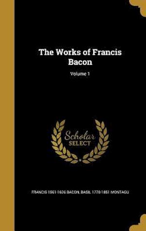 The Works of Francis Bacon; Volume 1 af Basil 1770-1851 Montagu, Francis 1561-1626 Bacon